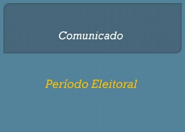 Comunicado - Período Eleitoral